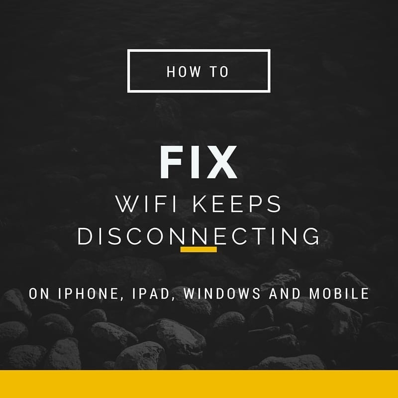WiFi keeps disconnecting – Fix for iPhone, Windows 8, Mac and Samsung Galaxy